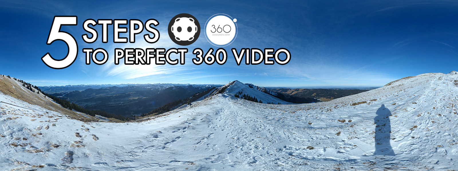 Steps to perfect 360 video